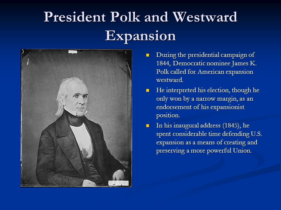 President Polk and Westward Expansion During the presidential campaign of 1844, Democratic nominee James K.