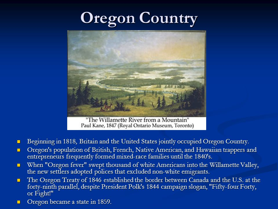 Oregon Country Beginning in 1818, Britain and the United States jointly occupied Oregon Country. Oregon's population of British, French, Native Americ