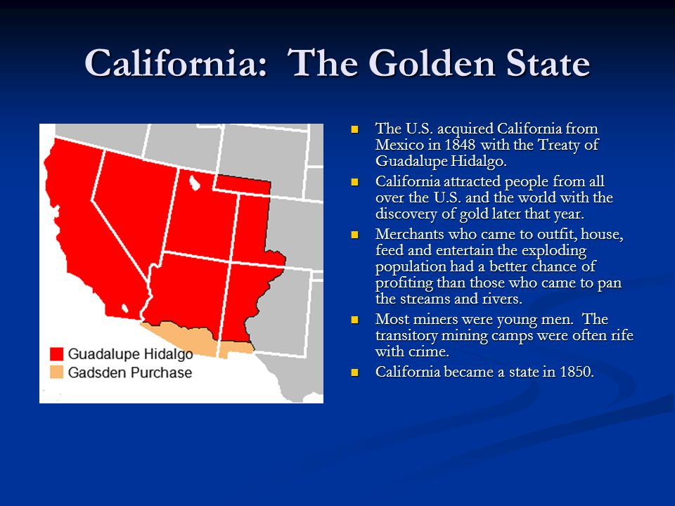 California: The Golden State The U.S. acquired California from Mexico in 1848 with the Treaty of Guadalupe Hidalgo. California attracted people from a