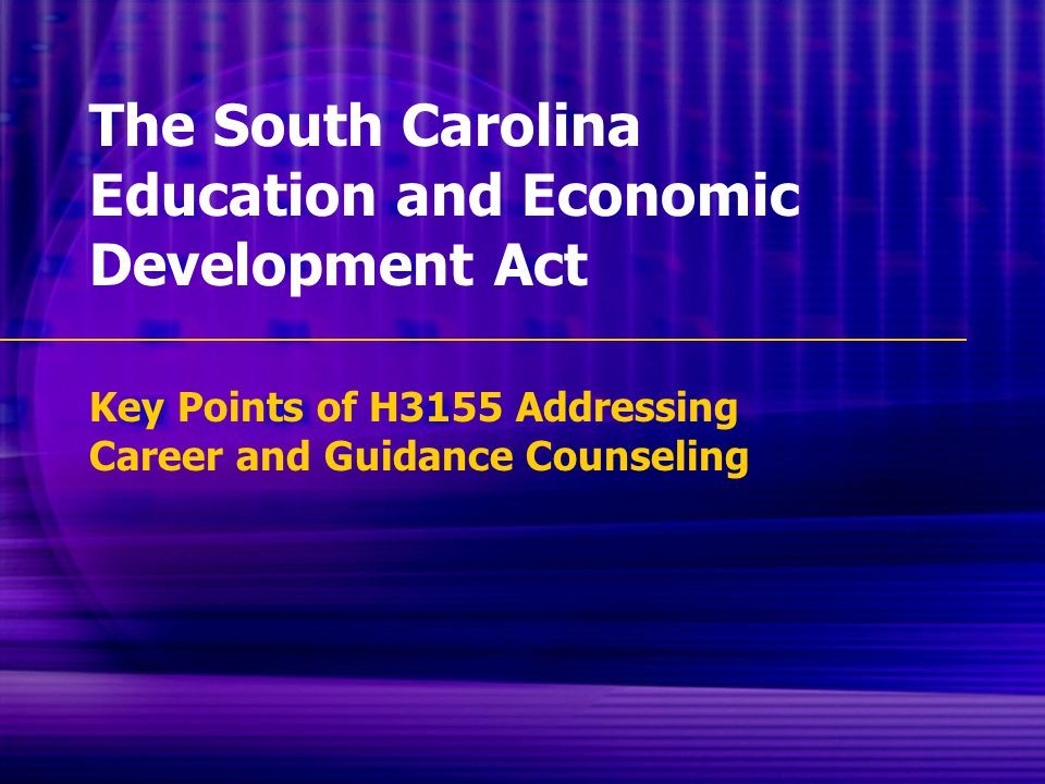 The South Carolina Education and Economic Development Act Key Points of H3155 Addressing Career and Guidance Counseling