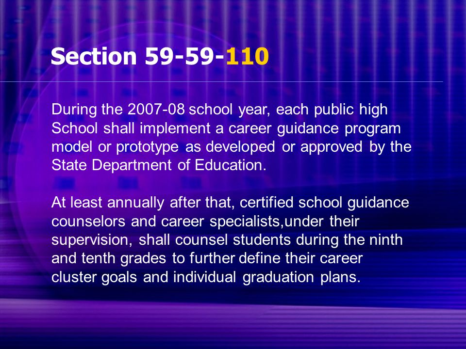 Section 59-59-110 During the 2007-08 school year, each public high School shall implement a career guidance program model or prototype as developed or
