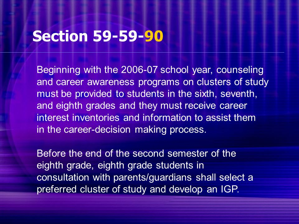 Section 59-59-90 Beginning with the 2006-07 school year, counseling and career awareness programs on clusters of study must be provided to students in