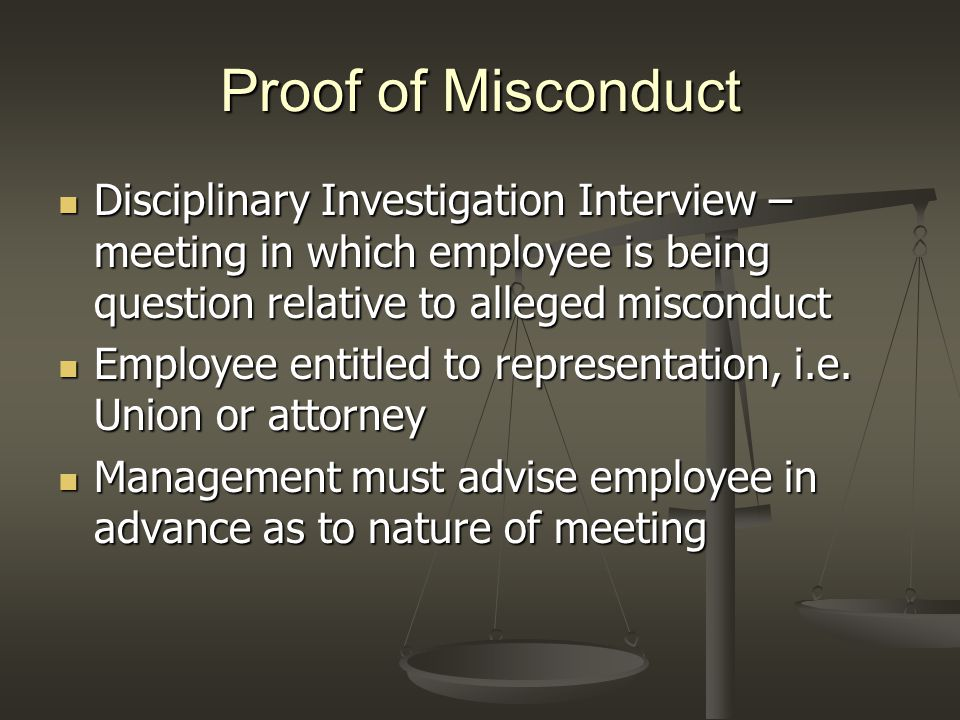 Proof of Misconduct Disciplinary Investigation Interview – meeting in which employee is being question relative to alleged misconduct Disciplinary Inv