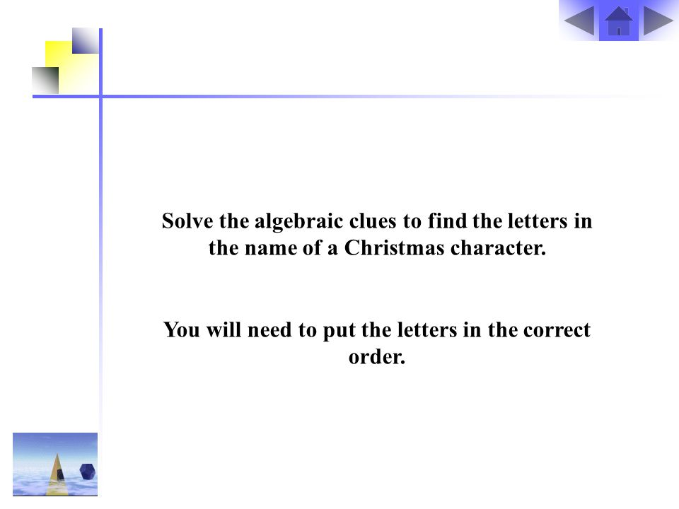Solve the algebraic clues to find the letters in the name of a Christmas character.