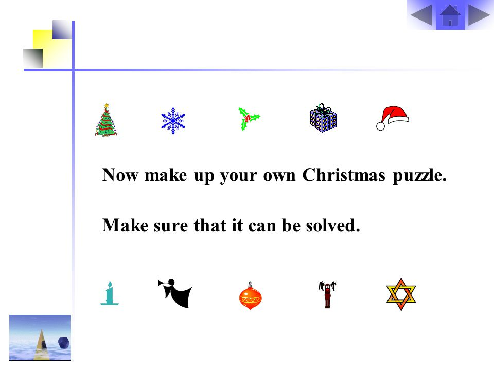 Now make up your own Christmas puzzle. Make sure that it can be solved.