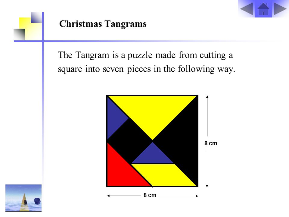 Christmas Tangrams The Tangram is a puzzle made from cutting a square into seven pieces in the following way.