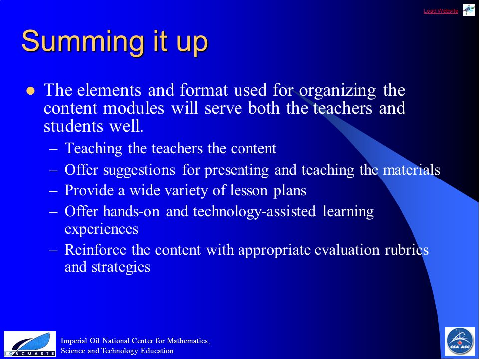 Load Website Imperial Oil National Center for Mathematics, Science and Technology Education Summing it up The elements and format used for organizing the content modules will serve both the teachers and students well.