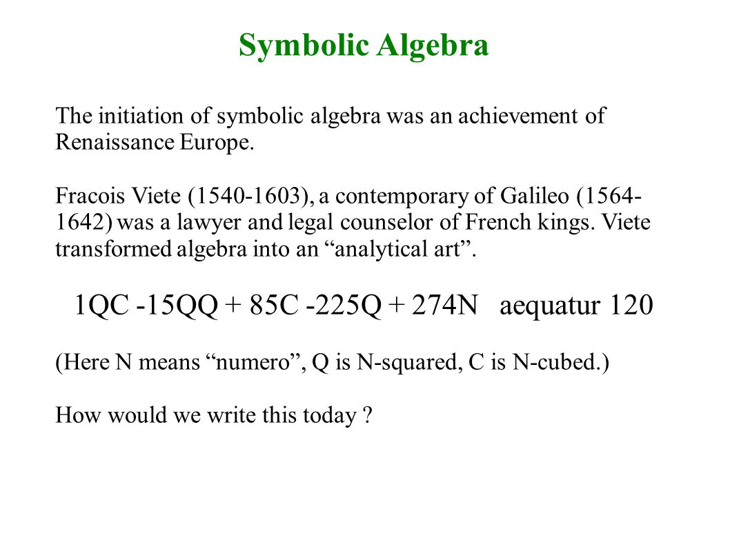 Symbolic Algebra The initiation of symbolic algebra was an achievement of Renaissance Europe.