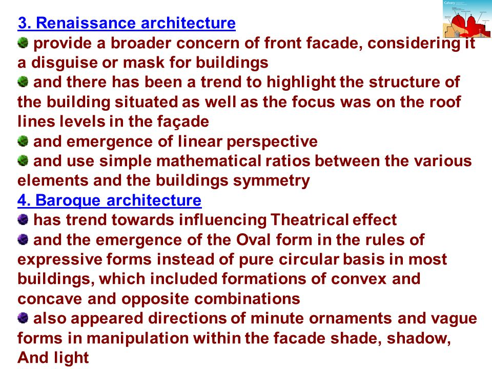 3. Renaissance architecture provide a broader concern of front facade, considering it a disguise or mask for buildings and there has been a trend to h