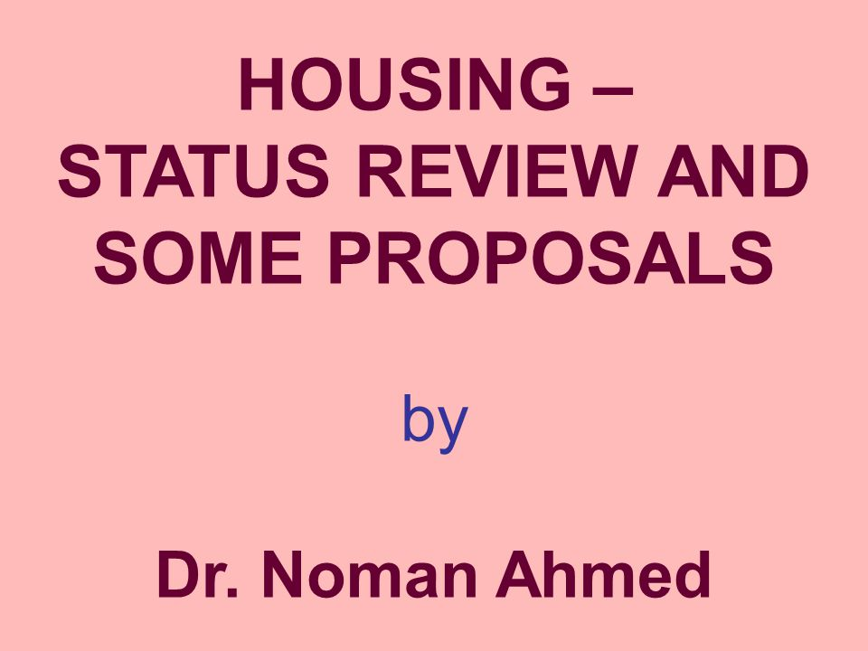 HOUSING – STATUS REVIEW AND SOME PROPOSALS by Dr. Noman Ahmed