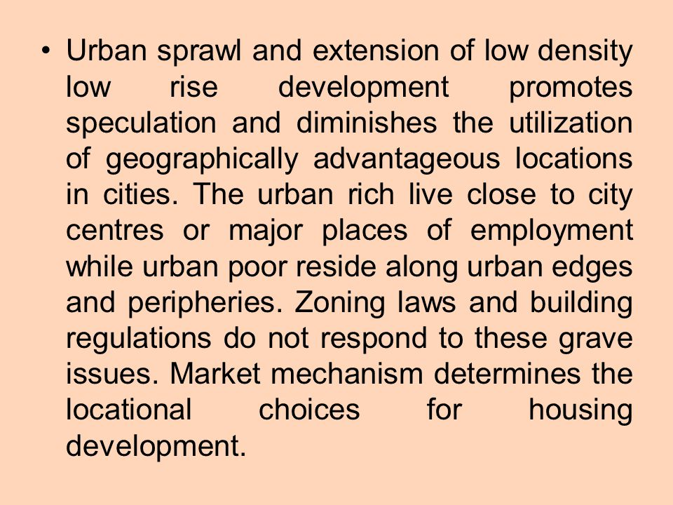 Urban sprawl and extension of low density low rise development promotes speculation and diminishes the utilization of geographically advantageous locations in cities.