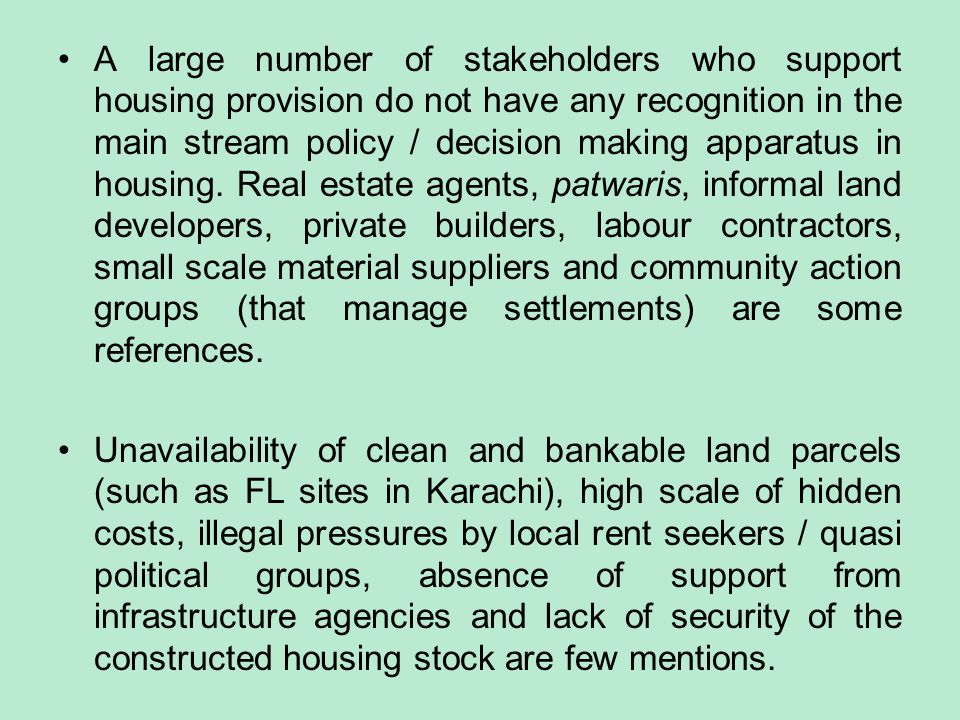 A large number of stakeholders who support housing provision do not have any recognition in the main stream policy / decision making apparatus in housing.
