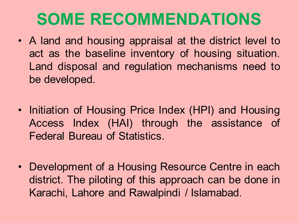 SOME RECOMMENDATIONS A land and housing appraisal at the district level to act as the baseline inventory of housing situation.