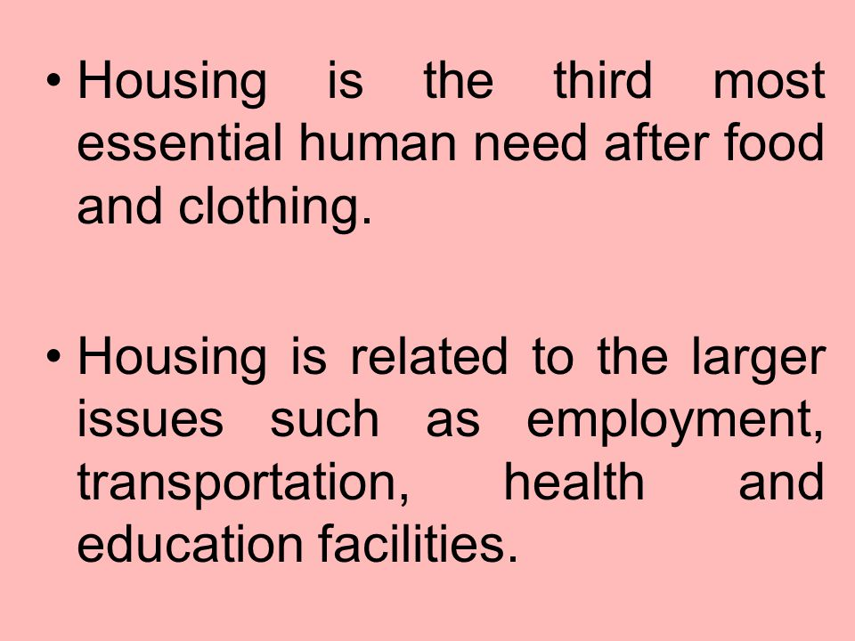 Housing is the third most essential human need after food and clothing.