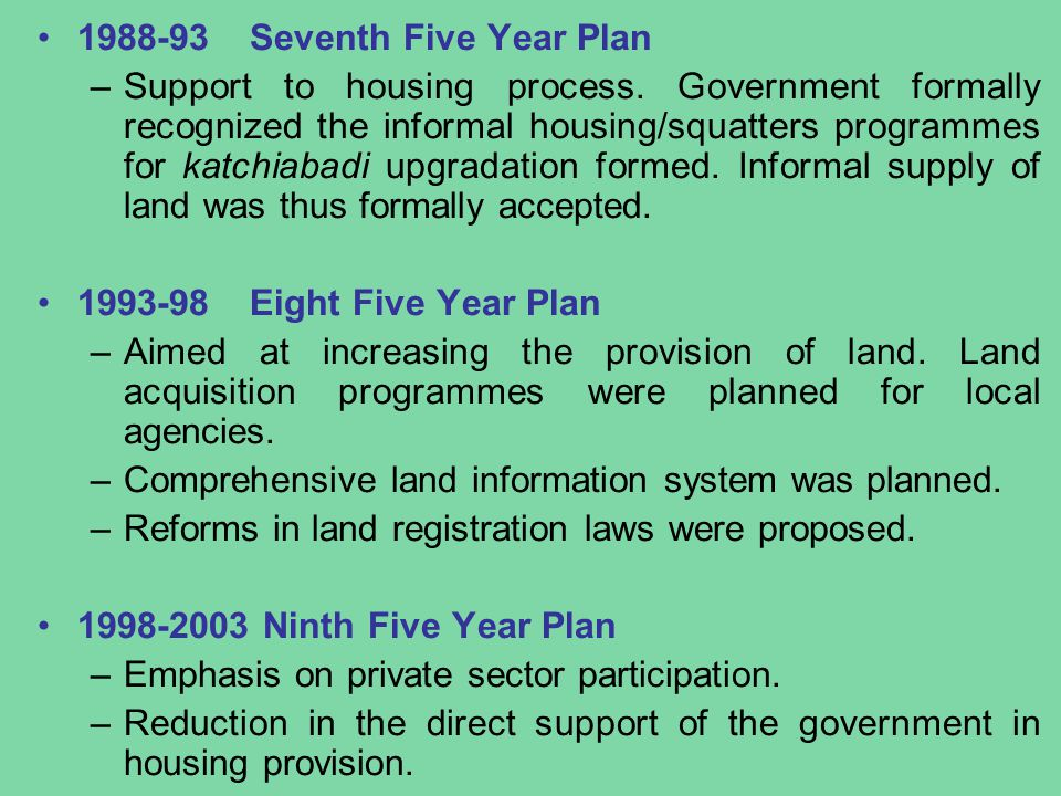 1988-93Seventh Five Year Plan –Support to housing process.