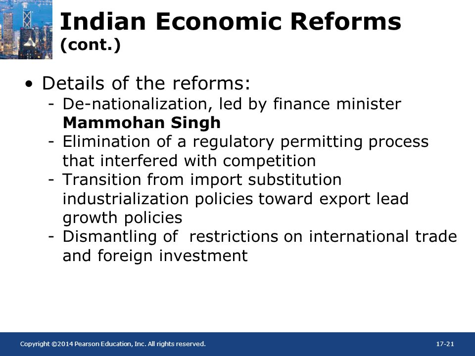 Copyright ©2014 Pearson Education, Inc. All rights reserved.17-21 Indian Economic Reforms (cont.) Details of the reforms: -De-nationalization, led by