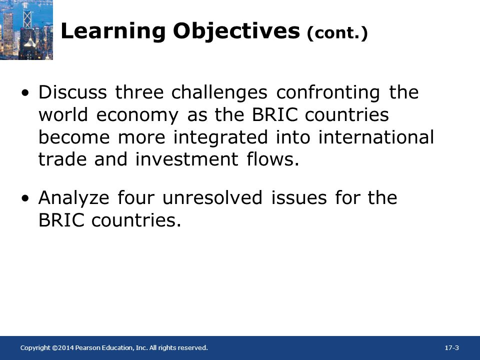 Copyright ©2014 Pearson Education, Inc. All rights reserved.17-3 Learning Objectives (cont.) Discuss three challenges confronting the world economy as