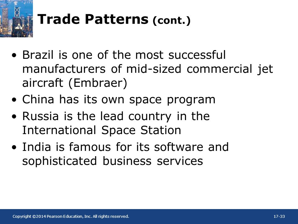 Copyright ©2014 Pearson Education, Inc. All rights reserved.17-33 Trade Patterns (cont.) Brazil is one of the most successful manufacturers of mid-siz