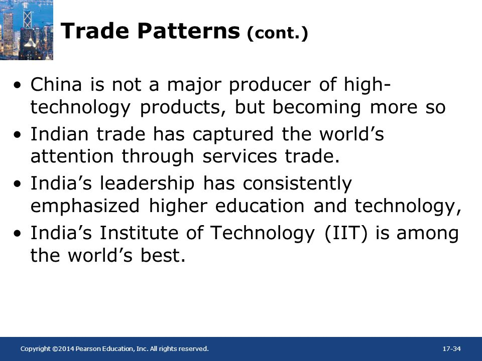 Copyright ©2014 Pearson Education, Inc. All rights reserved.17-34 Trade Patterns (cont.) China is not a major producer of high- technology products, b