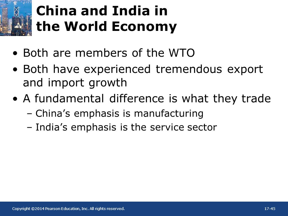 Copyright ©2014 Pearson Education, Inc. All rights reserved.17-45 China and India in the World Economy Both are members of the WTO Both have experienc