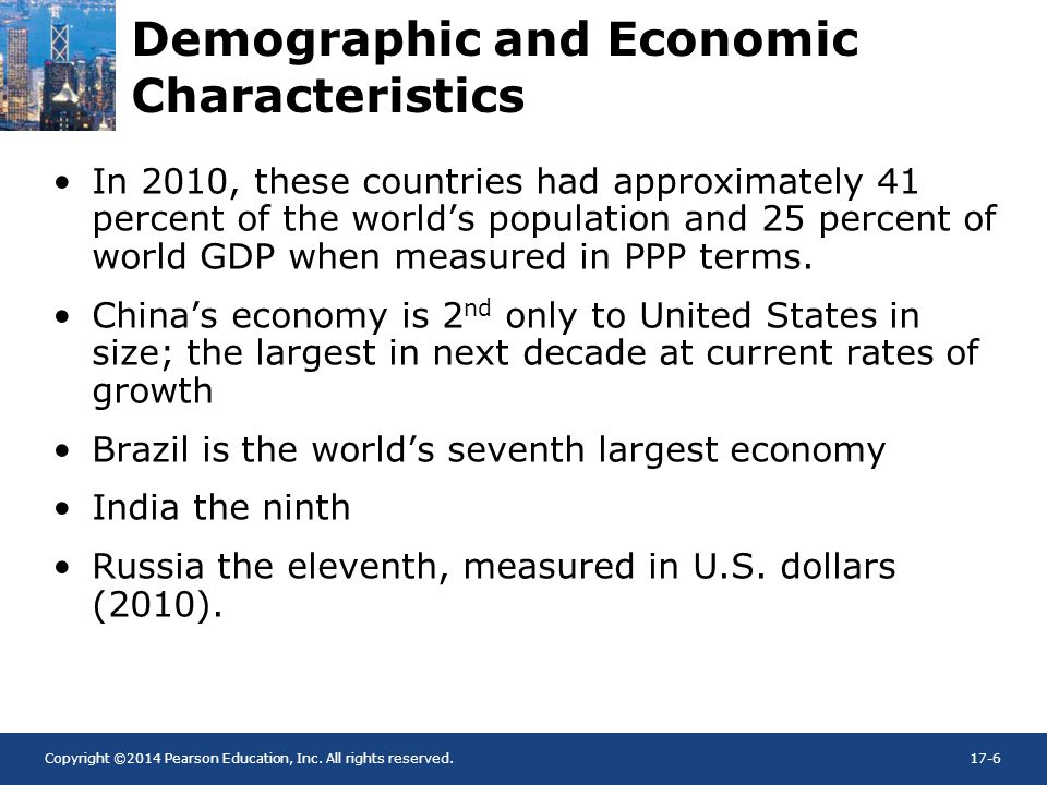 Copyright ©2014 Pearson Education, Inc. All rights reserved.17-6 Demographic and Economic Characteristics In 2010, these countries had approximately 4