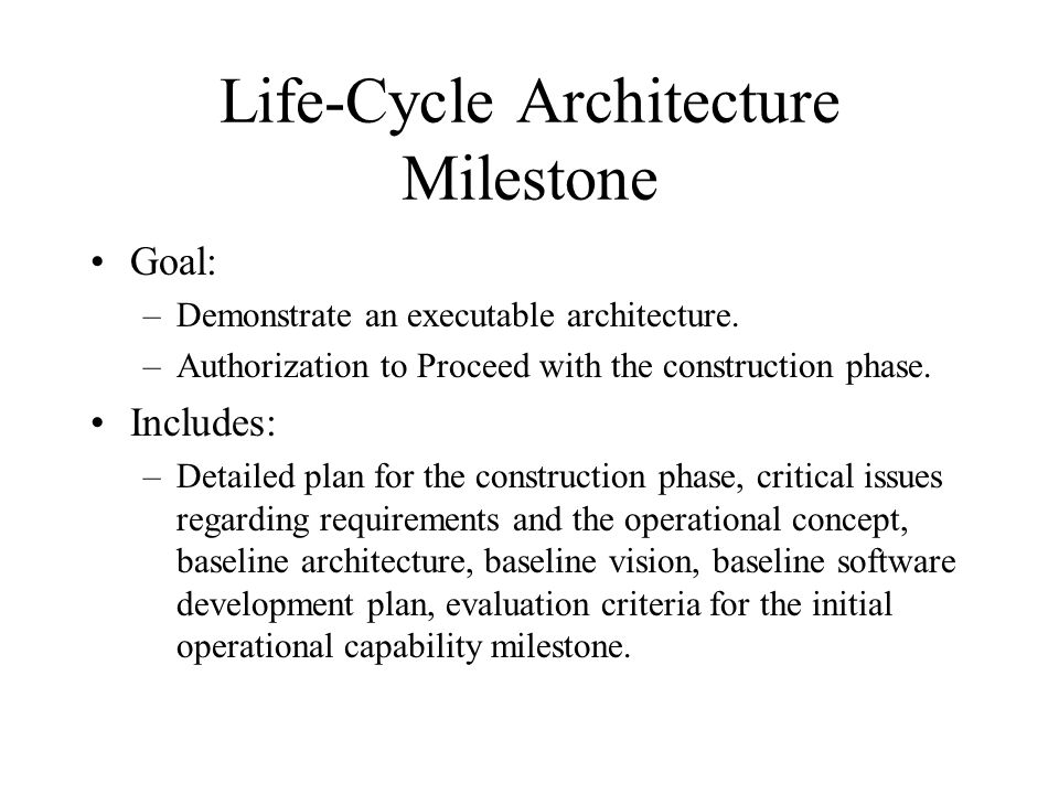 Readiness for Architecture Milestone Critical use cases defined and scenarios prepared for evaluating architecture Stable architecture baselined and demonstrated.