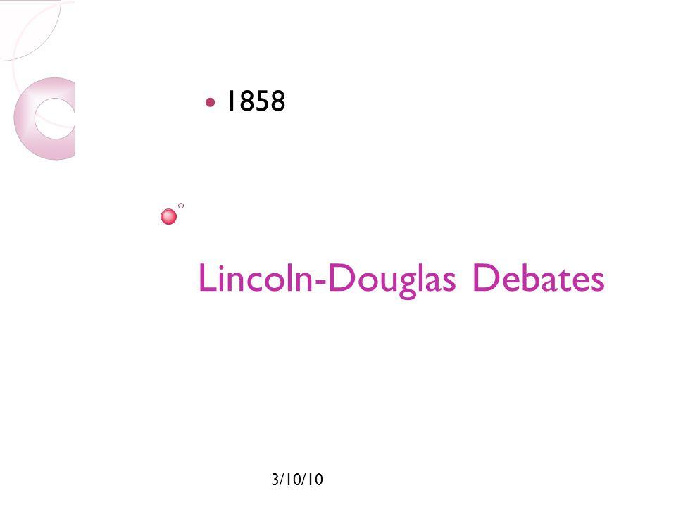 3/10/10 Lincoln-Douglas Debates 1858