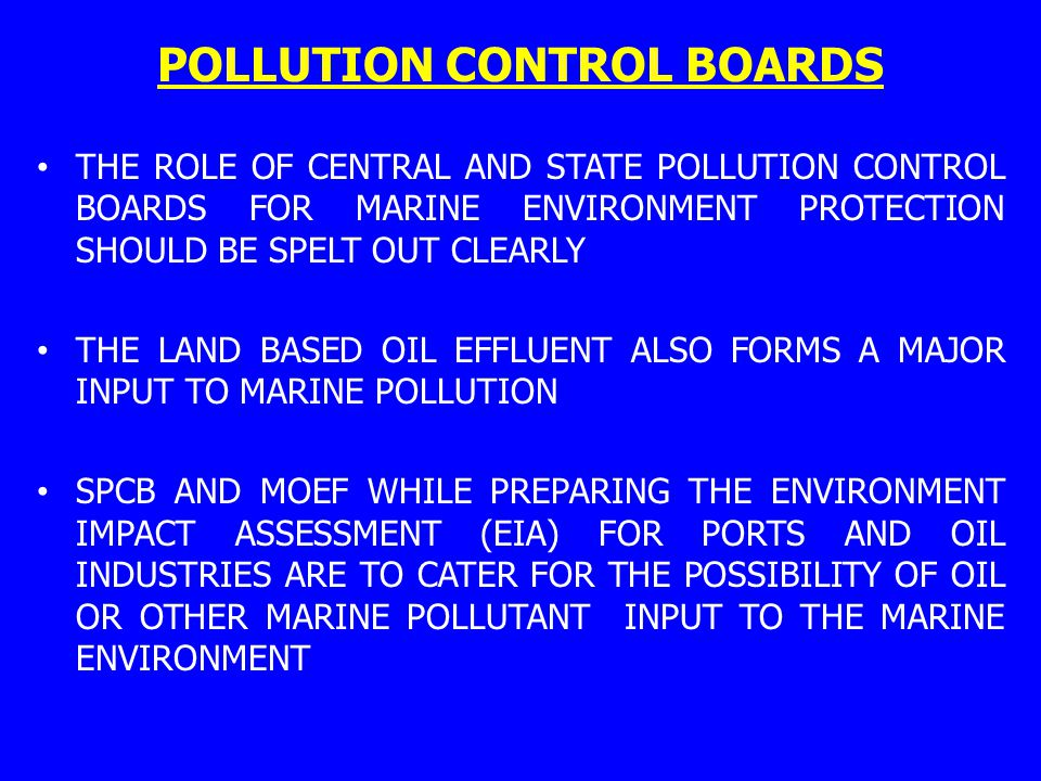 POLLUTION CONTROL BOARDS THE ROLE OF CENTRAL AND STATE POLLUTION CONTROL BOARDS FOR MARINE ENVIRONMENT PROTECTION SHOULD BE SPELT OUT CLEARLY THE LAND