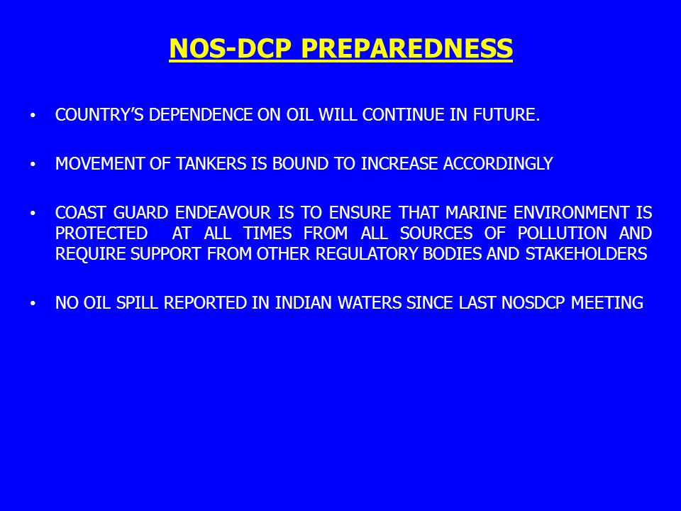 NOS-DCP PREPAREDNESS COUNTRY'S DEPENDENCE ON OIL WILL CONTINUE IN FUTURE. MOVEMENT OF TANKERS IS BOUND TO INCREASE ACCORDINGLY COAST GUARD ENDEAVOUR I