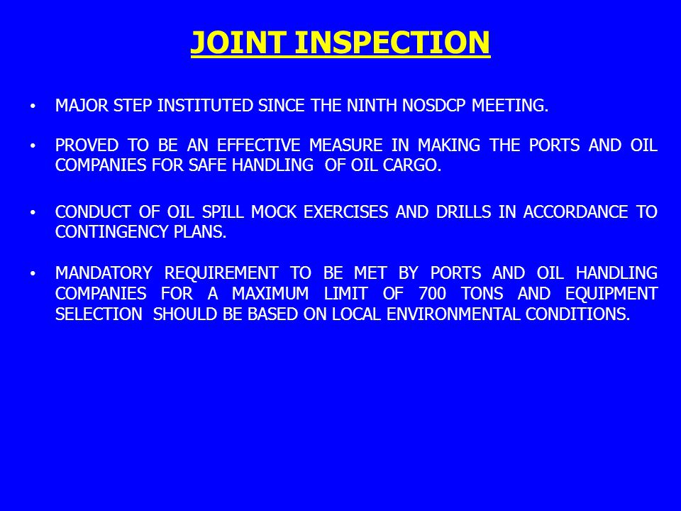 JOINT INSPECTION MAJOR STEP INSTITUTED SINCE THE NINTH NOSDCP MEETING. PROVED TO BE AN EFFECTIVE MEASURE IN MAKING THE PORTS AND OIL COMPANIES FOR SAF