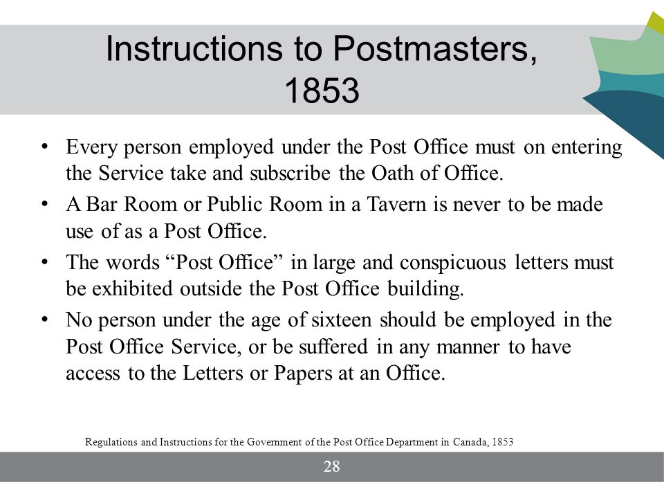 Instructions to Postmasters, 1853 Every person employed under the Post Office must on entering the Service take and subscribe the Oath of Office.