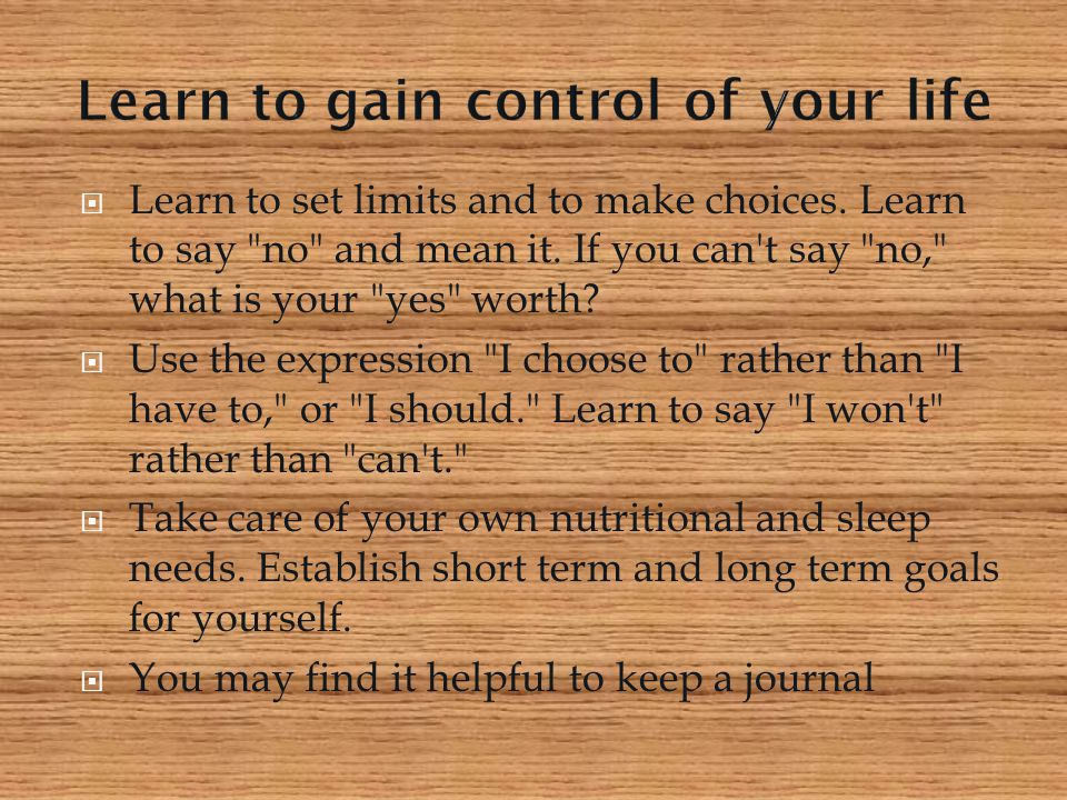  Learn to set limits and to make choices. Learn to say