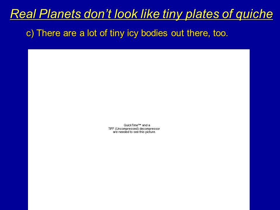 Real Planets don't look like tiny plates of quiche b) Pluto's orbit is unlike any of the other planets.