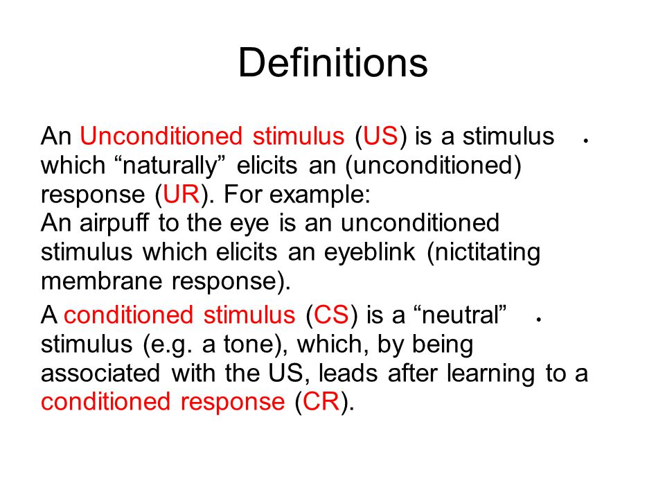 Definitions  An Unconditioned stimulus (US) is a stimulus which naturally elicits an (unconditioned) response (UR).