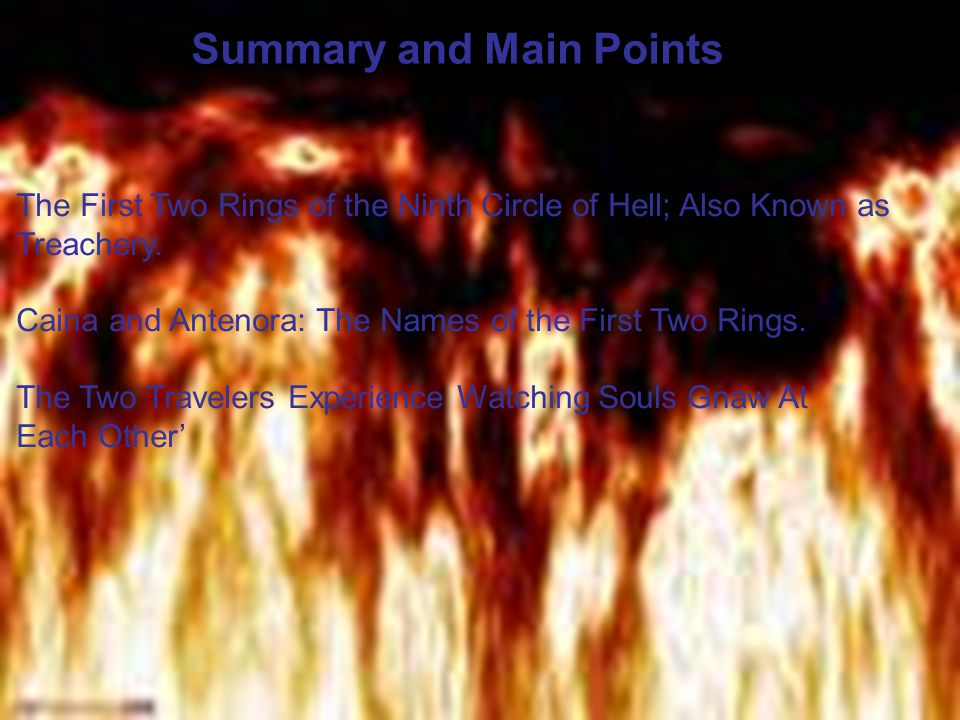 Summary and Main Points The First Two Rings of the Ninth Circle of Hell; Also Known as Treachery.