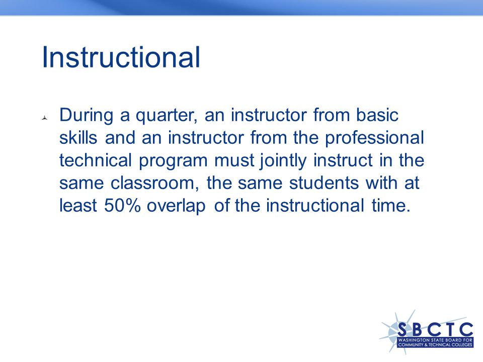 Instructional  During a quarter, an instructor from basic skills and an instructor from the professional technical program must jointly instruct in t
