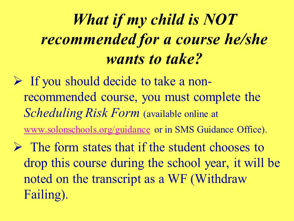 What if my child is NOT recommended for a course he/she wants to take.