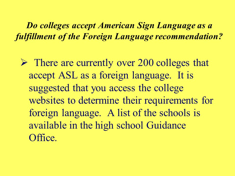 Do colleges accept American Sign Language as a fulfillment of the Foreign Language recommendation.