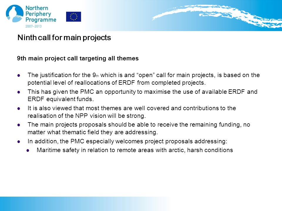 Ninth call for main projects 9th main project call targeting all themes The justification for the 9 th which is and open call for main projects, is based on the potential level of reallocations of ERDF from completed projects.