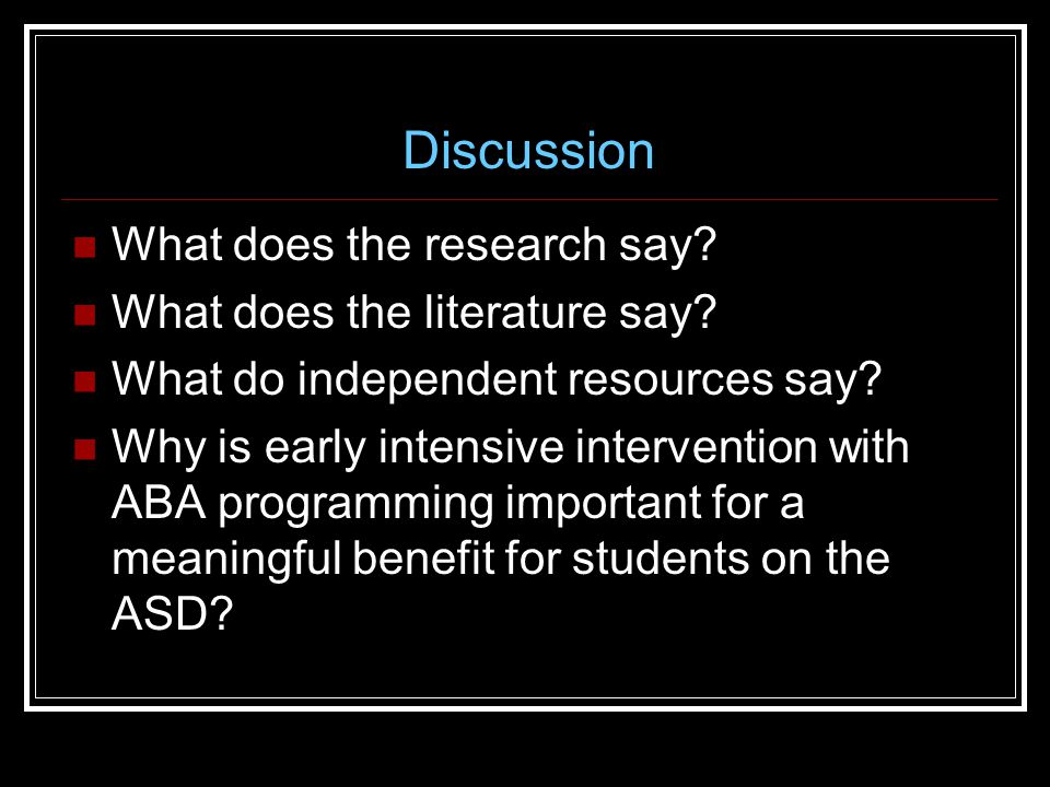 Discussion What does the research say. What does the literature say.