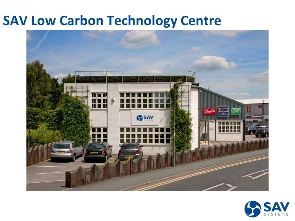 Designing and commissioning low carbon variable volume systems Tel: 0044(0) 01483 77 1910 Web: www.sav-systems.com SAV Low Carbon Technology Centre
