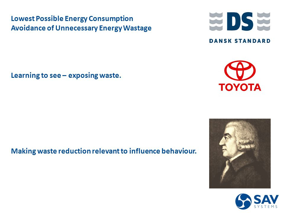 Designing and commissioning low carbon variable volume systems Tel: 0044(0) 01483 77 1910 Web: www.sav-systems.com Lowest Possible Energy Consumption Avoidance of Unnecessary Energy Wastage Learning to see – exposing waste.