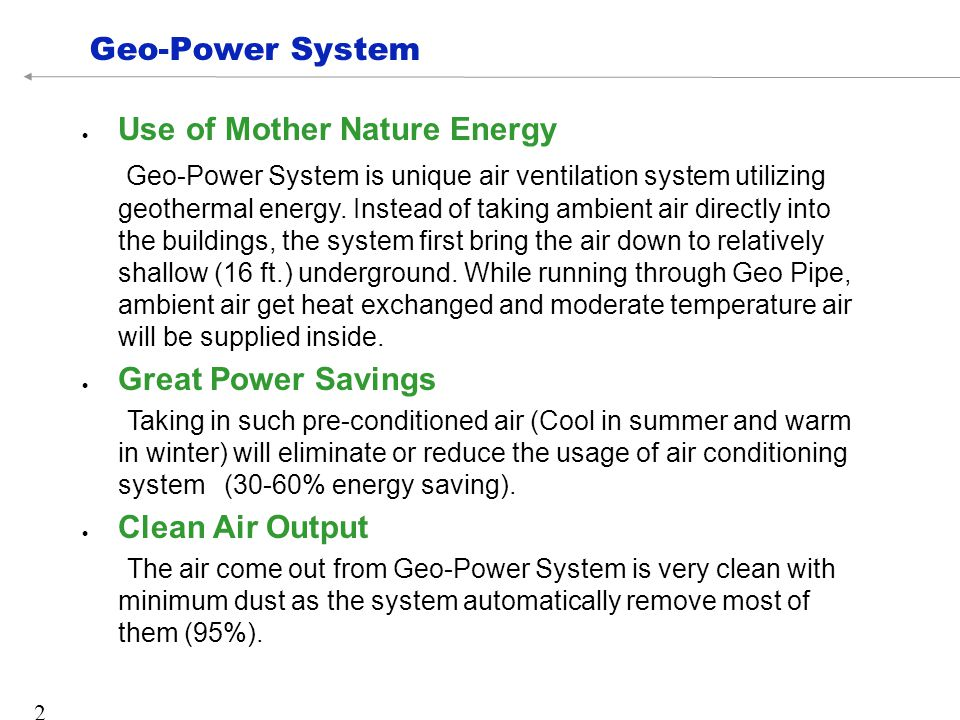 Geo-Power System  Use of Mother Nature Energy Geo-Power System is unique air ventilation system utilizing geothermal energy.