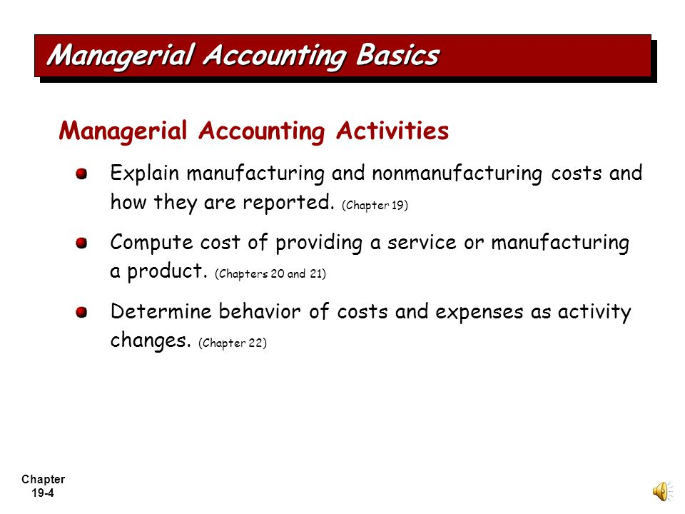 Chapter 19-3 Managerial Accounting Basics A field of accounting that provides economic and financial information for managers and other internal users