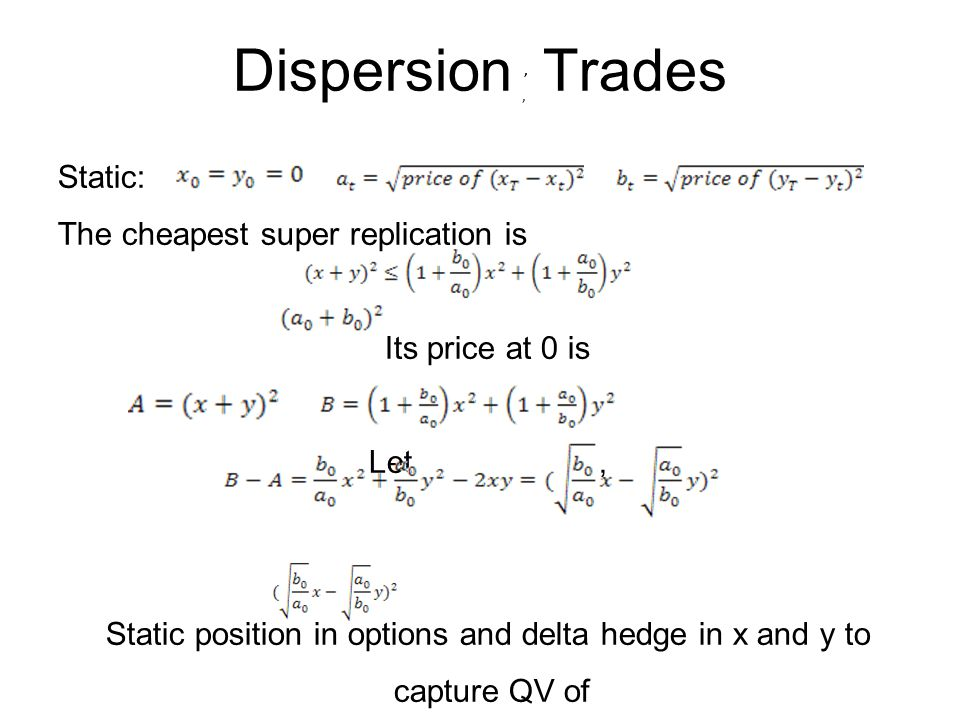 Static: The cheapest super replication is Its price at 0 is Let, Static position in options and delta hedge in x and y to capture QV of,,,