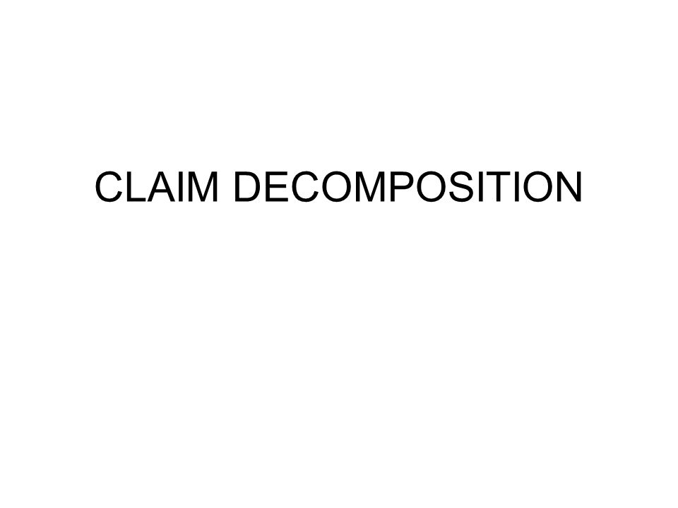 CLAIM DECOMPOSITION
