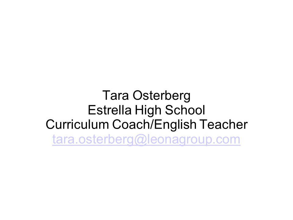 Tara Osterberg Estrella High School Curriculum Coach/English Teacher tara.osterberg@leonagroup.com