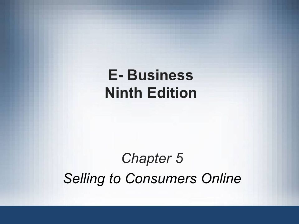 E- Business Ninth Edition Chapter 5 Selling to Consumers Online