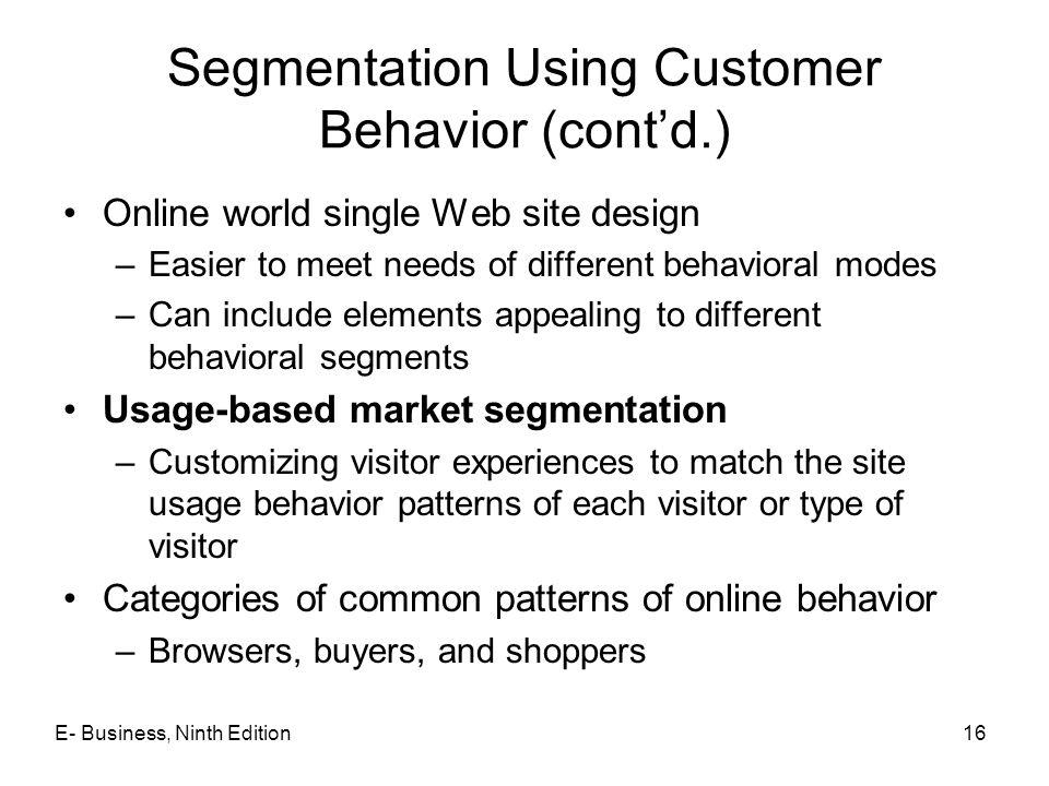 Segmentation Using Customer Behavior (cont'd.) Online world single Web site design –Easier to meet needs of different behavioral modes –Can include el
