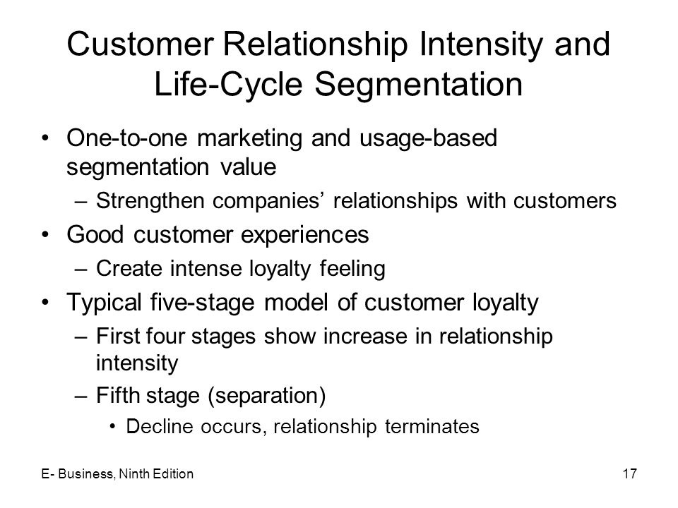 Customer Relationship Intensity and Life-Cycle Segmentation One-to-one marketing and usage-based segmentation value –Strengthen companies' relationshi